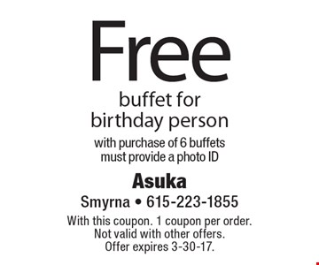 Free buffet for birthday person with purchase of 6 buffets must provide a photo ID. With this coupon. 1 coupon per order. Not valid with other offers. Offer expires 3-30-17.