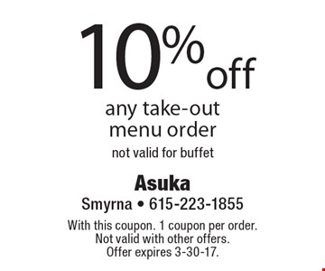 10%off any take-out menu order not valid for buffet. With this coupon. 1 coupon per order.Not valid with other offers. Offer expires 3-30-17.