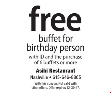 free buffet for birthday person with ID and the purchase of 6 buffets or more. With this coupon. Not valid with other offers. Offer expires 12-30-17.
