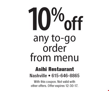 10% off any to-go order from menu. With this coupon. Not valid with other offers. Offer expires 12-30-17.