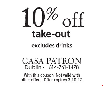 10% off take-out excludes drinks. With this coupon. Not valid with other offers. Offer expires 3-10-17.