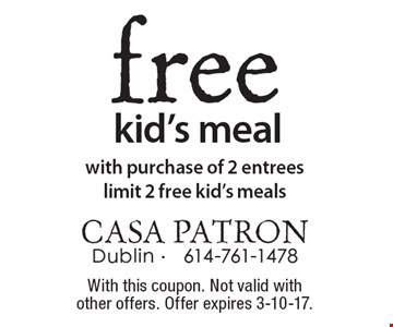 Free kid's meal. With purchase of 2 entrees. Limit 2 free kid's meals. With this coupon. Not valid with other offers. Offer expires 3-10-17.