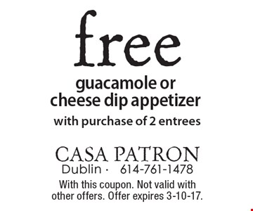 Free guacamole or cheese dip appetizer. With purchase of 2 entrees. With this coupon. Not valid with other offers. Offer expires 3-10-17.