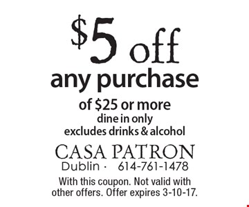 $5 off any purchase of $25 or more. Dine in only. Excludes drinks & alcohol. With this coupon. Not valid with other offers. Offer expires 3-10-17.