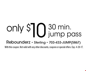 only $10 30 min. jump pass. With this coupon. Not valid with any other discounts, coupons or special offers. Exp. 4-28-17.