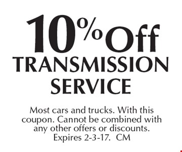 10%off Transmission Service. Most cars and trucks. With this coupon. Cannot be combined with any other offers or discounts. Expires 2-3-17.CM