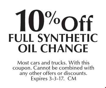 10% off full synthetic oil change. Most cars and trucks. With this coupon. Cannot be combined with any other offers or discounts. Expires 3-3-17. CM