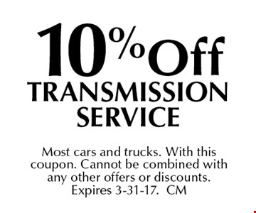 10% Off Transmission Service. Most cars and trucks. With thiscoupon. Cannot be combined withany other offers or discounts. Expires 3-31-17.CM