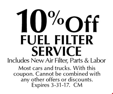 10% Off Fuel Filter Service. Includes New Air Filter, Parts & Labor. Most cars and trucks. With this coupon. Cannot be combined with any other offers or discounts. Expires 3-31-17.CM