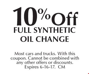 10% off Full Synthetic oil change. Most cars and trucks. With this coupon. Cannot be combined with any other offers or discounts.  Expires 6-16-17.CM