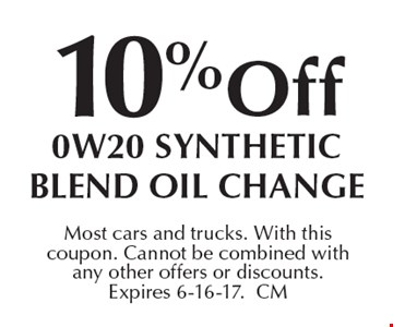 10%off 0W20 Synthetic blend oil change. Most cars and trucks. With this coupon. Cannot be combined with any other offers or discounts. Expires 6-16-17.CM