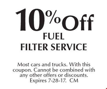 10% Off Fuel Filter Service. Most cars and trucks. With this coupon. Cannot be combined with any other offers or discounts.  Expires 7-28-17. CM
