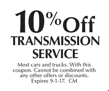 10% off Transmission service. Most cars and trucks. With this coupon. Cannot be combined with any other offers or discounts. Expires 9-1-17.CM