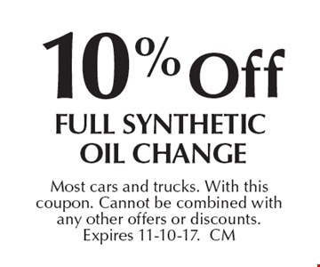 10% off Full Synthetic Oil Change. Most cars and trucks. With this coupon. Cannot be combined with any other offers or discounts. Expires 11-10-17.CM