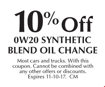 10% off 0W20 Synthetic blend oil change. Most cars and trucks. With this coupon. Cannot be combined with any other offers or discounts. Expires 11-10-17.CM
