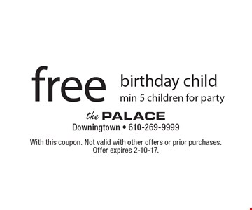 Free birthday child. Min 5 children for party. With this coupon. Not valid with other offers or prior purchases. Offer expires 2-10-17.