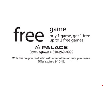 Free game. Buy 1 game, get 1 free. Up to 2 free games. With this coupon. Not valid with other offers or prior purchases. Offer expires 2-10-17.