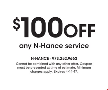 $100 OFF any N-Hance service. Cannot be combined with any other offer. Coupon must be presented at time of estimate. Minimum charges apply. Expires 4-14-17.