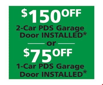 $150 off 2-Car PDS Garage Door Installed OR $75 off 1-Car PDS Garage Door Installed
