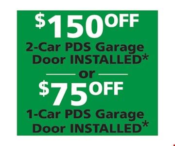 $150 Off 2-Car PDS Garage Door Installed* Or $75 Off 1-Car PDS Garage Door Installed*