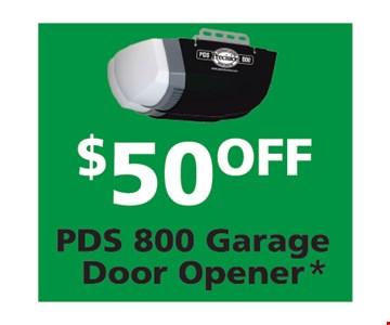 $50 Off PDS 800 Garage Door Opener*