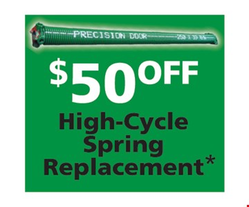 $50 Off High-Cycle Spring Replacement*