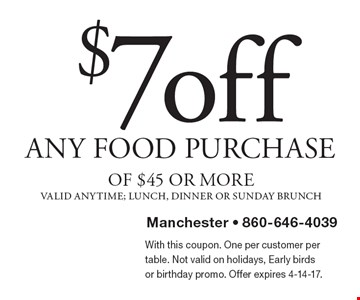 $7 off any food purchase of $45 or more. Valid anytime; lunch, dinner or Sunday brunch. With this coupon. One per customer per table. Not valid on holidays, Early birds or birthday promo. Offer expires 4-14-17.