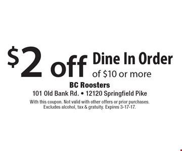 $2 off Dine In Order of $10 or more. With this coupon. Not valid with other offers or prior purchases. Excludes alcohol, tax & gratuity. Expires 3-17-17.