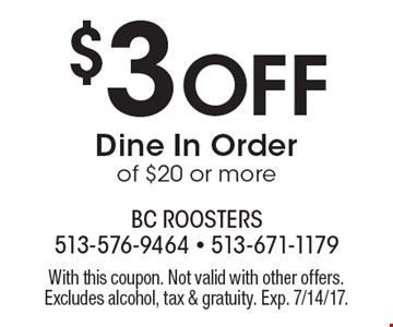 $3 Off Dine In Order of $20 or more. With this coupon. Not valid with other offers. Excludes alcohol, tax & gratuity. Exp. 7/14/17.