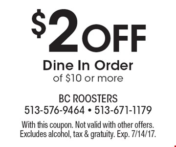 $2 Off Dine In Order of $10 or more. With this coupon. Not valid with other offers. Excludes alcohol, tax & gratuity. Exp. 7/14/17.
