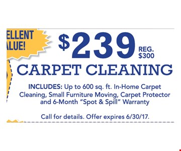 $239 Carpet cleaning  includes  up to 600 Sq. Ft . in-home carpet cleaning, small furniture moving, Carpet protector and 6-month