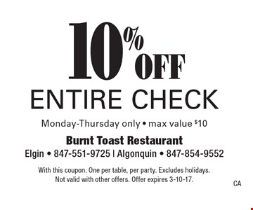 10%off entire check. Monday-Thursday only. Max value $10. With this coupon. One per table, per party. Excludes holidays. Not valid with other offers. Offer expires 3-10-17.CA