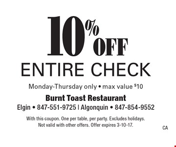 10% off entire check, Monday-Thursday only - max value $10. With this coupon. One per table, per party. Excludes holidays. Not valid with other offers. Offer expires 3-10-17.CA