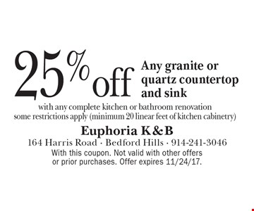 25% off Any granite or quartz countertop and sink with any complete kitchen or bathroom renovation, some restrictions apply (minimum 20 linear feet of kitchen cabinetry). With this coupon. Not valid with other offers or prior purchases. Offer expires 11/24/17.