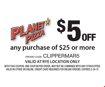 $5 OFF any purchase of $25 or more VALID AT RYE LOCATION ONLY. With this coupon. One coupon per order. May not be combined with any other offer. Valid in-store or online. Credit card required for online orders. Expires 3-24-17.PROMO CODE: CLIPPERMAR5