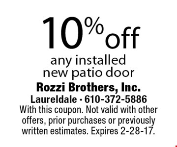 10% off any installed new patio door. With this coupon. Not valid with other offers, prior purchases or previously written estimates. Expires 2-28-17.