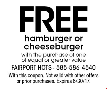 FREEhamburger or cheeseburger  with the purchase of one  of equal or greater value. With this coupon. Not valid with other offers or prior purchases. Expires 6/30/17.