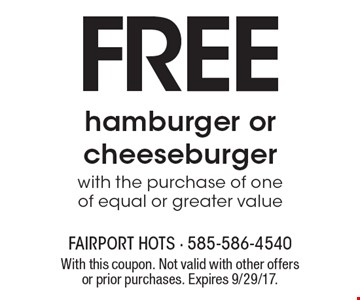 FREE hamburger or cheeseburger with the purchase of one of equal or greater value. With this coupon. Not valid with other offers or prior purchases. Expires 9/29/17.