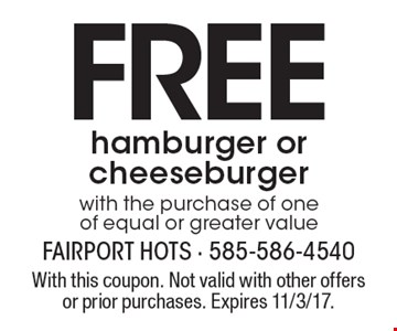 Free hamburger or cheeseburger with the purchase of one of equal or greater value. With this coupon. Not valid with other offers or prior purchases. Expires 11/3/17.