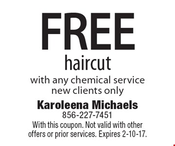 FREE haircut with any chemical service. New clients only. With this coupon. Not valid with other offers or prior services. Expires 2-10-17.