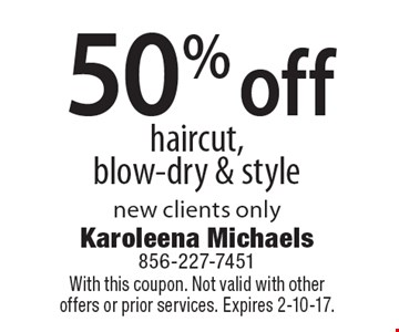 50% off haircut, blow-dry & style. New clients only. With this coupon. Not valid with other offers or prior services. Expires 2-10-17.