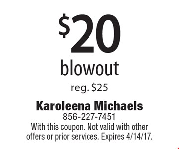 $20 blowout. Reg. $25. With this coupon. Not valid with other offers or prior services. Expires 4/14/17.