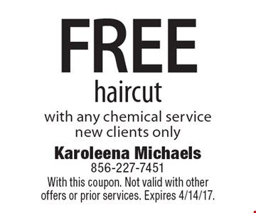 FREE haircut with any chemical service new clients only. With this coupon. Not valid with other offers or prior services. Expires 4/14/17.