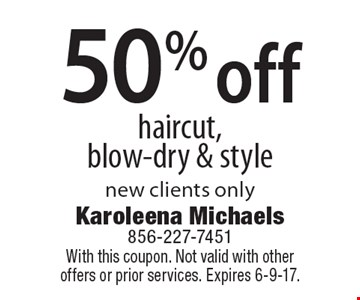 50% off haircut, blow-dry & style new clients only. With this coupon. Not valid with other offers or prior services. Expires 6-9-17.