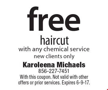 Free haircut with any chemical service new clients only. With this coupon. Not valid with other offers or prior services. Expires 6-9-17.