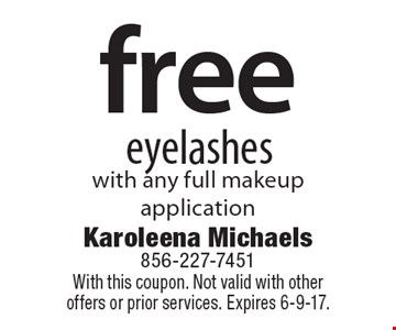 Free eyelashes with any full makeup application. With this coupon. Not valid with other offers or prior services. Expires 6-9-17.