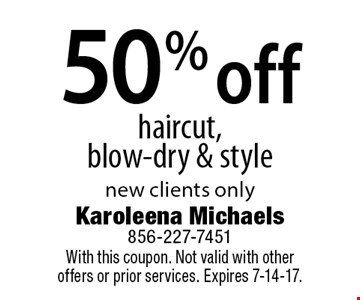 50% off haircut, blow-dry & style new clients only. With this coupon. Not valid with other offers or prior services. Expires 7-14-17.