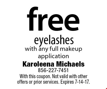 Free eyelashes with any full make up application. With this coupon. Not valid with other offers or prior services. Expires 7-14-17.