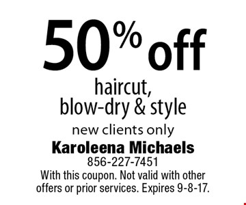 50% off haircut, blow-dry & style. New clients only. With this coupon. Not valid with other offers or prior services. Expires 9-8-17.