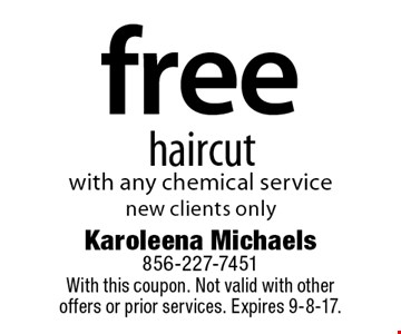 Free haircut with any chemical service. New clients only. With this coupon. Not valid with other offers or prior services. Expires 9-8-17.